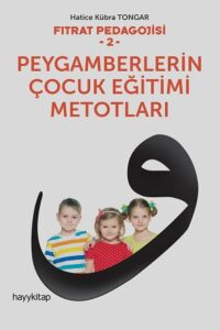 Fıtrat Pedagojisi 2: Peygamberlerin Çocuk Eğitimi Metotları